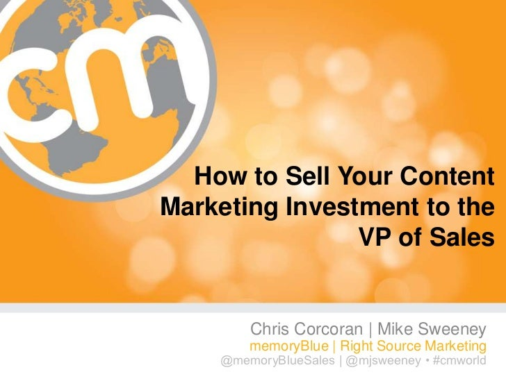How to Sell Your ContentMarketing Investment to the                VP of Sales        Chris Corcoran | Mike Sweeney       ...
