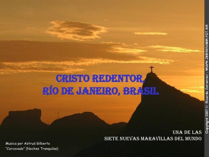 """Cristo Redentor,  Río de Janeiro, Brasil   Musica por Astrud Gilberto """"Corcovado"""" (Noches Tranquilas) Una de las Siete Nue..."""