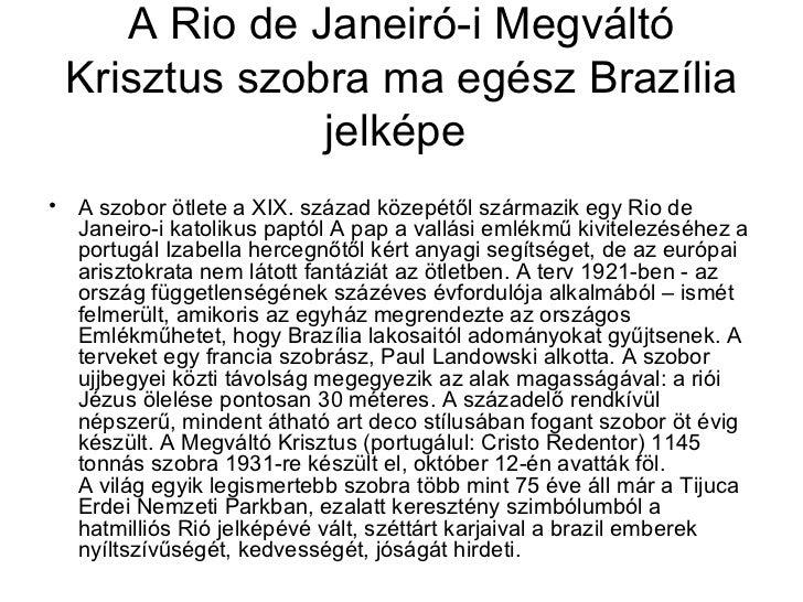 A Rio de Janeiró-i Megváltó Krisztus szobra ma egész Brazília              jelképe• A szobor ötlete a XIX. század közepétő...