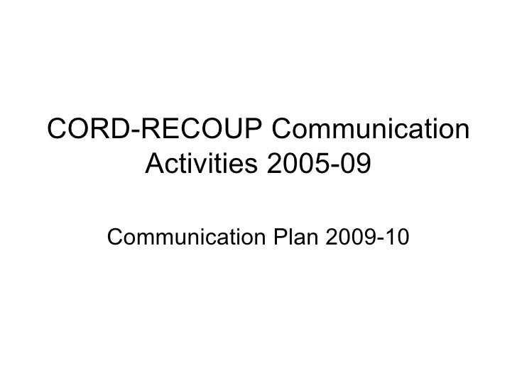 CORD-RECOUP Communication Activities 2005-09 Communication Plan 2009-10