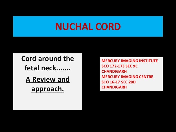 NUCHAL CORD<br />Cord around the fetal neck....... <br />A Review and approach.<br />MERCURY IMAGING INSTITUTE <br />SCO 1...