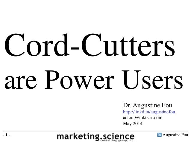 Augustine Fou- 1 - Cord-Cutters are Power Users Dr. Augustine Fou http://linkd.in/augustinefou acfou @mktsci .com May 2014