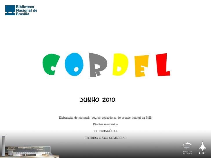CORDEL               JUNHO 2010  Elaboração do material: equipe pedagógica do espaço infantil da BNB                      ...