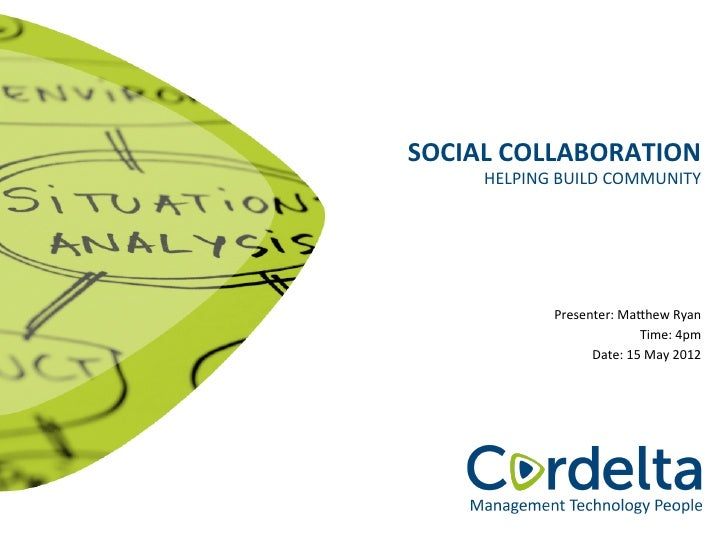 SOCIAL COLLABORATION        HELPING BUILD COMMUNITY                  Presenter: Ma8hew Ryan               ...