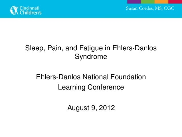 Susan Cordes, MS, CGCSleep, Pain, and Fatigue in Ehlers-Danlos               Syndrome   Ehlers-Danlos National Foundation ...