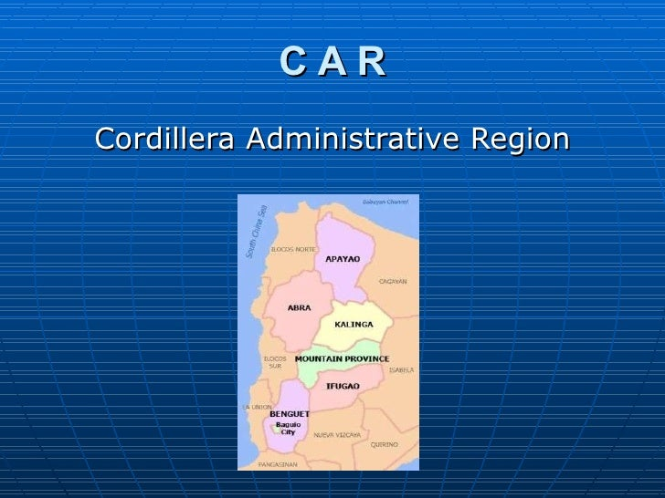 C A R <ul><li>Cordillera Administrative Region </li></ul>