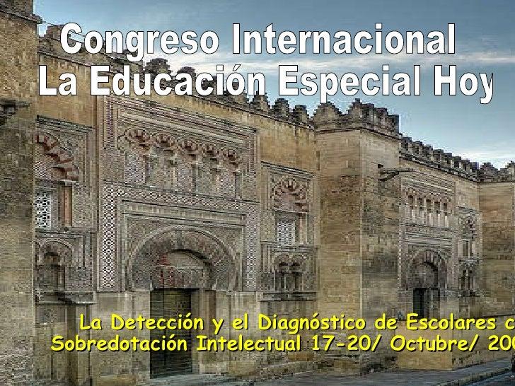 Congreso Internacional La Educación Especial Hoy La Detección y el Diagnóstico de Escolares con Sobredotación Intelectual ...
