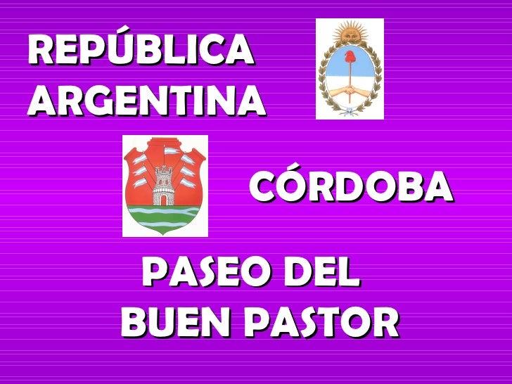 REPÚBLICA  ARGENTINA CÓRDOBA PASEO DEL  BUEN PASTOR