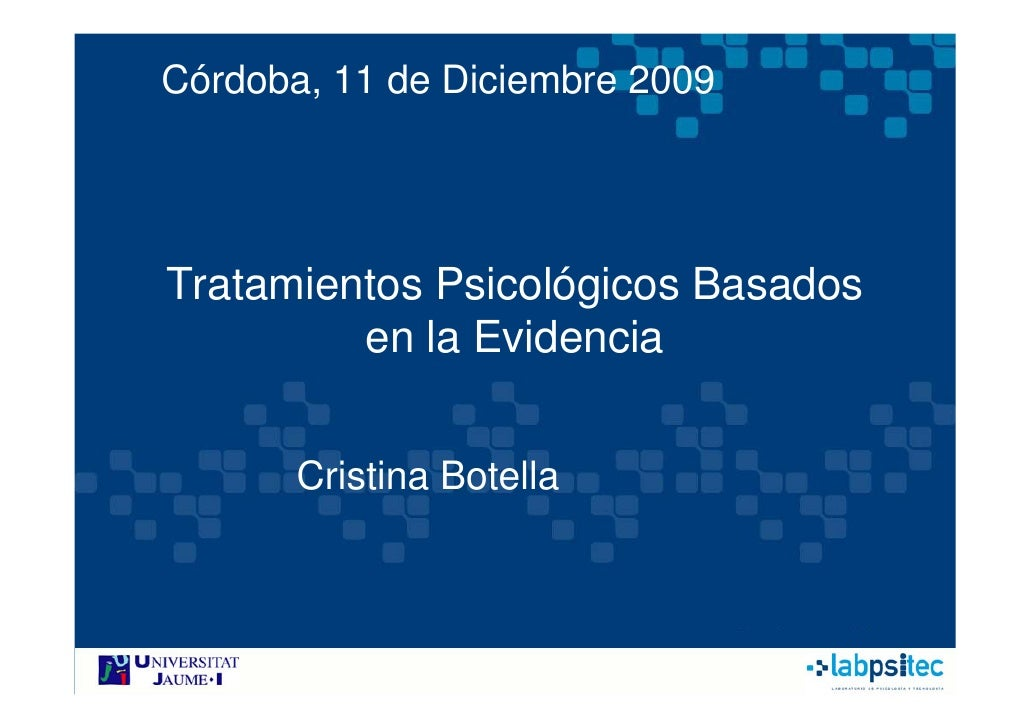 Córdoba, 11 de Diciembre 2009     Tratamientos Psicológicos Basados          en la Evidencia          Cristina Botella