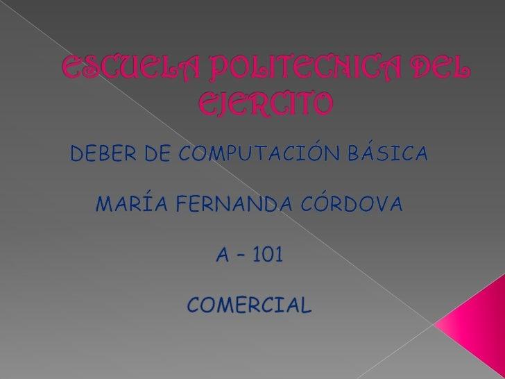 ESCUELA POLITECNICA DEL EJERCITO<br />DEBER DE COMPUTACIÓN BÁSICA<br />MARÍA FERNANDA CÓRDOVA<br />A – 101<br />COMERCIAL<...