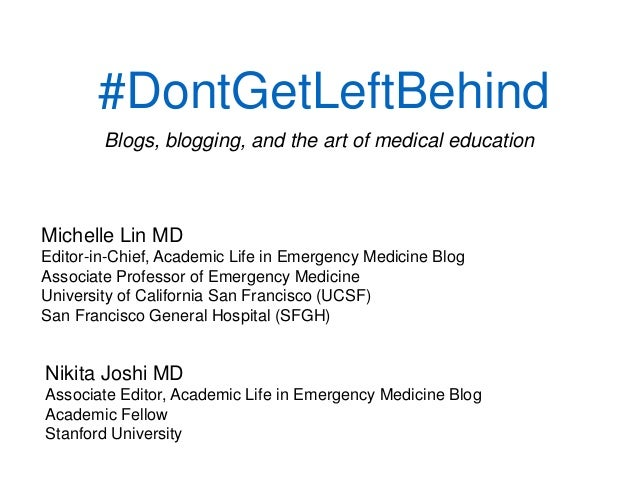 #DontGetLeftBehind Blogs, blogging, and the art of medical education Nikita Joshi MD Associate Editor, Academic Life in Em...