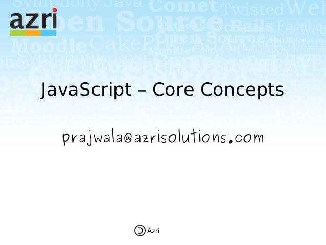 JavaScript – Core Concepts  prajwala@azrisolutions.com            Azri