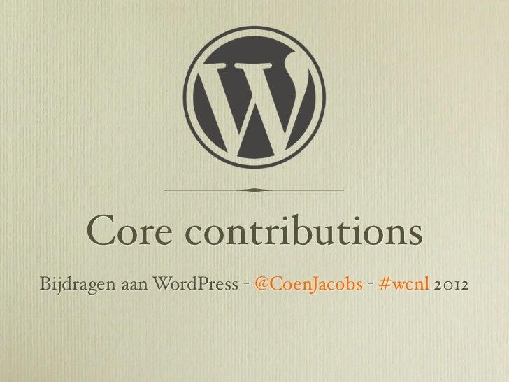 Core contributionsBijdragen aan WordPress - @CoenJacobs - #wcnl 2012