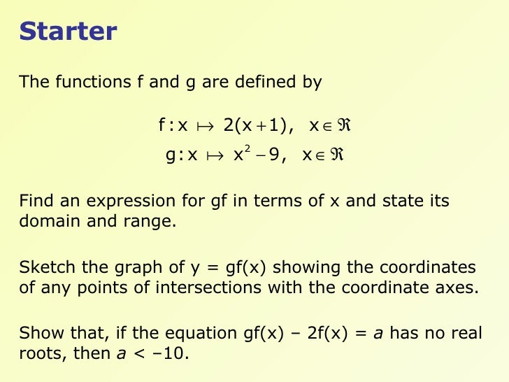 Starter The functions f and g are defined by Find an expression for gf in terms of x and state its domain and range. Sketc...