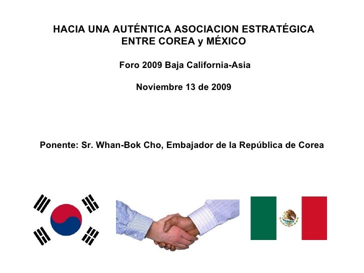 Ponente: Sr. Whan-Bok Cho, Embajador de la República de Corea HACIA UNA AUTÉNTICA ASOCIACION ESTRATÉGICA ENTRE COREA y MÉX...