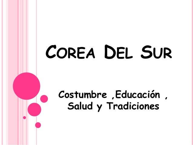 COREA DEL SUR Costumbre ,Educación , Salud y Tradiciones