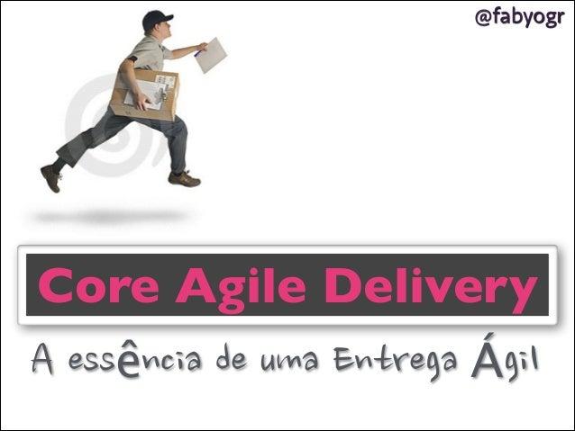 Core Agile Delivery