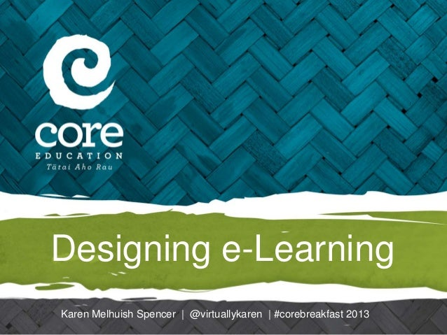 Designing e-LearningKaren Melhuish Spencer | @virtuallykaren | #corebreakfast 2013