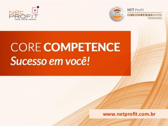 www.netprofit.com.brCORE COMPETENCE S ucesso em                       Você