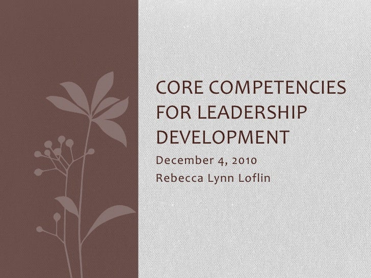 December 4, 2010<br />Rebecca Lynn Loflin<br />Core Competencies for Leadership Development<br />