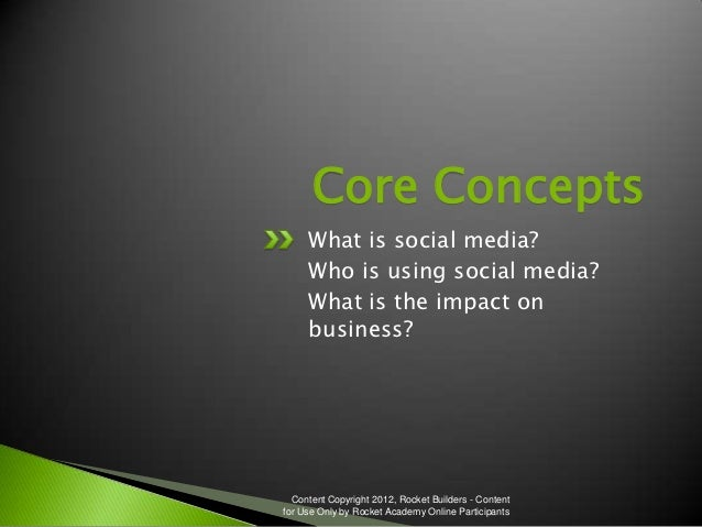 Core Concepts     What is social media?     Who is using social media?     What is the impact on     business?  Content Co...