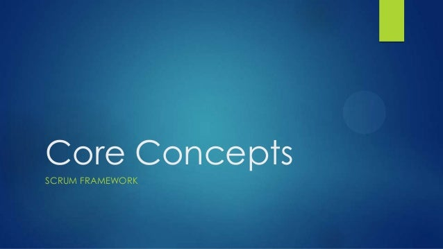 Core Concepts SCRUM FRAMEWORK