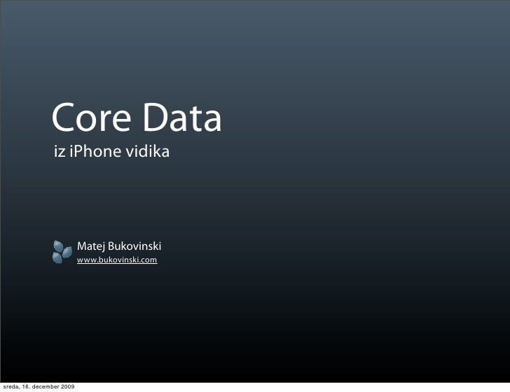 Core Data                 iz iPhone vidika                                Matej Bukovinski                            www....