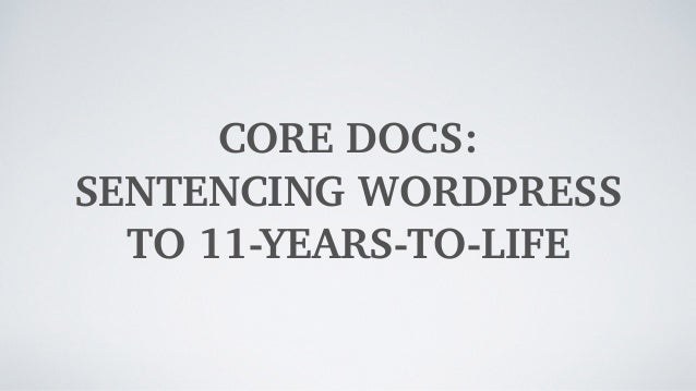 Core Docs: Sentencing WordPress to 11-years-to-life