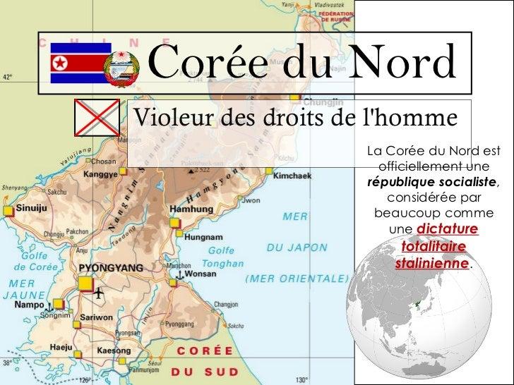 Corée du Nord Violeur des droits de l'homme La Corée du Nord est officiellement une  république socialiste , considérée ...