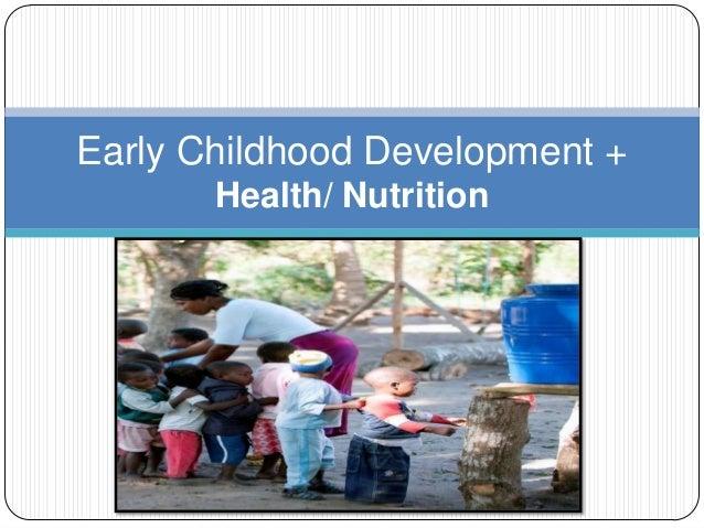 Early Childhood Development + Health/ Nutrition