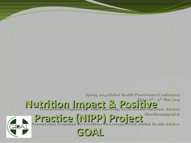 Nutrition Impact & PositiveNutrition Impact & Positive Practice (NIPP) ProjectPractice (NIPP) Project GOALGOAL Spring 2014...