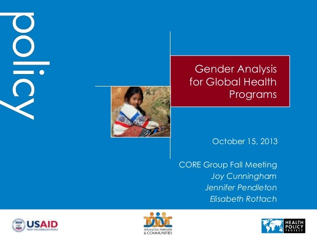 Gender Analysis for Global Health Programs  October 15, 2013 CORE Group Fall Meeting Joy Cunningham Jennifer Pendleton Eli...