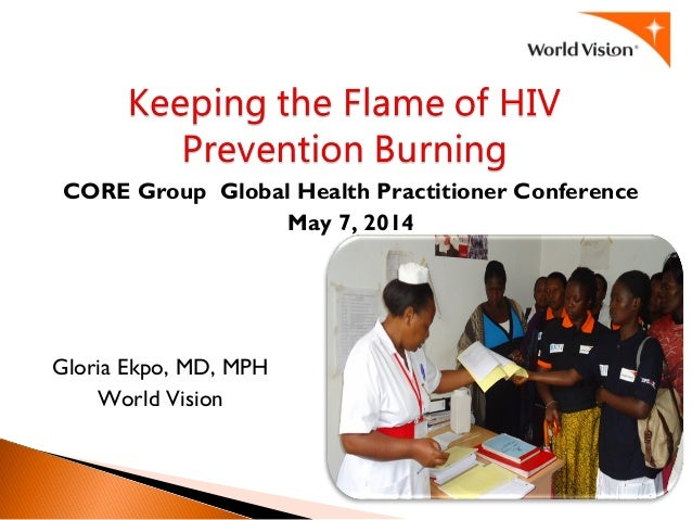 CORE Group Global Health Practitioner Conference May 7, 2014 Gloria Ekpo, MD, MPH World Vision