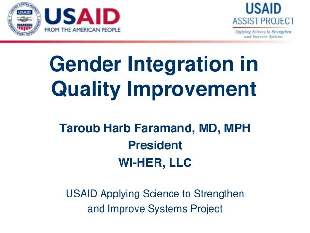 1 Gender Integration in Quality Improvement Taroub Harb Faramand, MD, MPH President WI-HER, LLC USAID Applying Science to ...