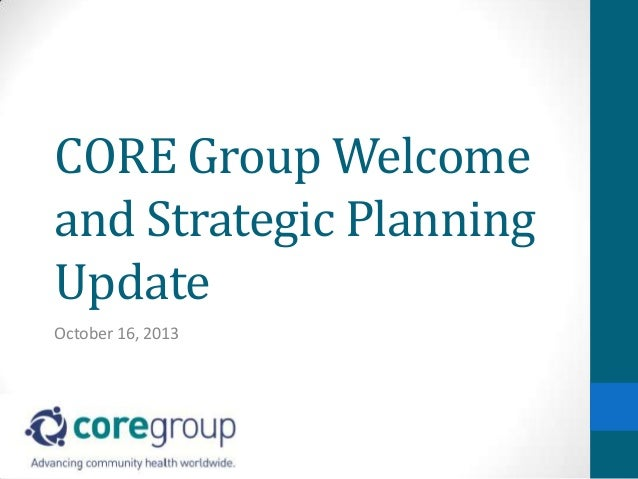 CORE Group Welcome and Strategic Planning Update October 16, 2013