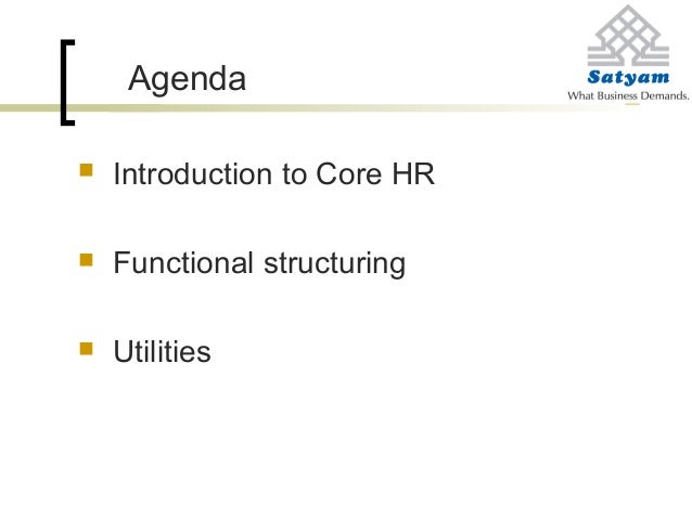 Agenda  Introduction to Core HR  Functional structuring  Utilities