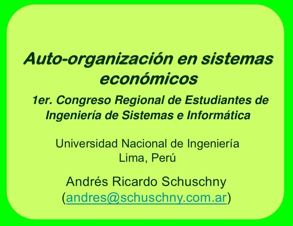 Auto-organizaciónAuto organización en sistemas        económicos1er. Congreso Regional de Estudiantes de  Ingeniería d Si ...