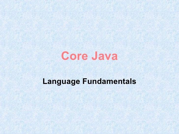 Core Java  Language Fundamentals