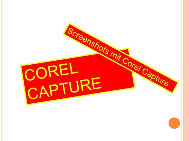 Screenshots mit Corel Capture<br />COREL CAPTURE<br />