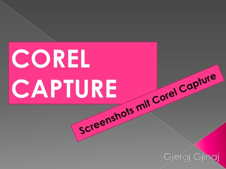COREL CAPTURE<br />Screenshots mit Corel Capture<br />GjergjGjinaj<br />