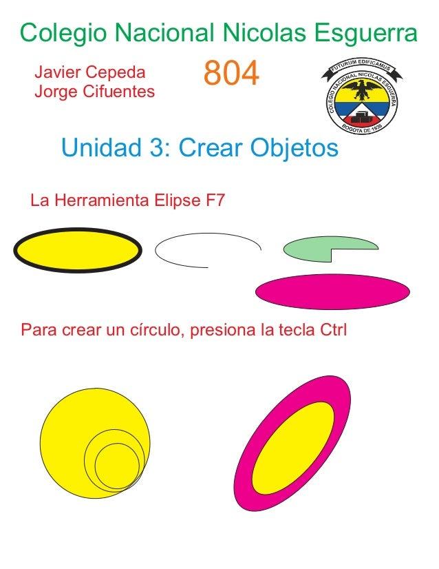 Colegio Nacional Nicolas Esguerra Javier Cepeda Jorge Cifuentes 804 Unidad 3: Crear Objetos La Herramienta Elipse F7 Para ...