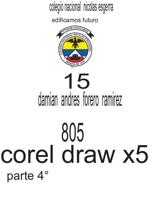15 parte 4° colegionacional nicolasesgerra edificamos futuro 15 damian andres forero ramirez 805 corel draw x5