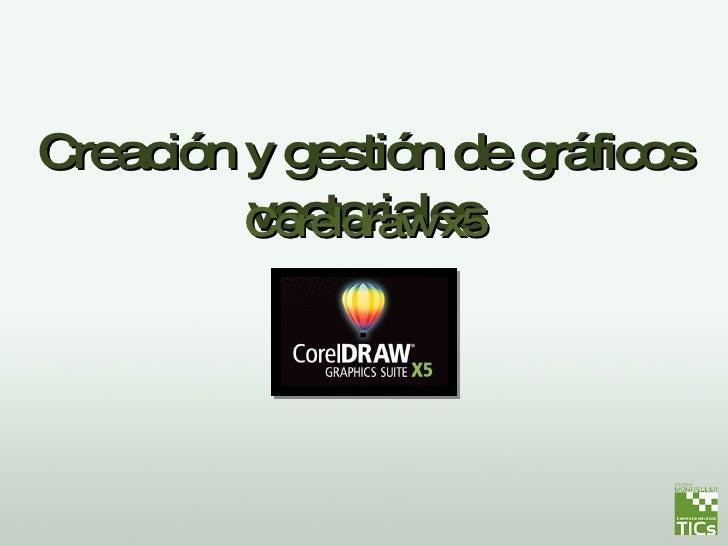 Creación y gestión de gráficos vectoriales Coreldraw x5