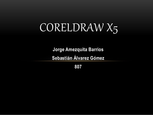 Jorge Amezquita Barrios Sebastián Álvarez Gómez 807 CORELDRAW X5