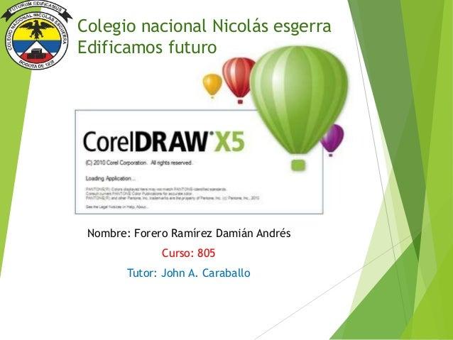 Nombre: Forero Ramírez Damián Andrés Curso: 805 Tutor: John A. Caraballo Colegio nacional Nicolás esgerra Edificamos futuro