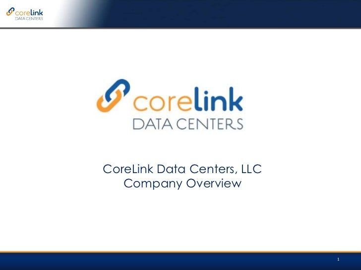 CoreLink Data Centers, LLCCompany Overview<br />1<br />