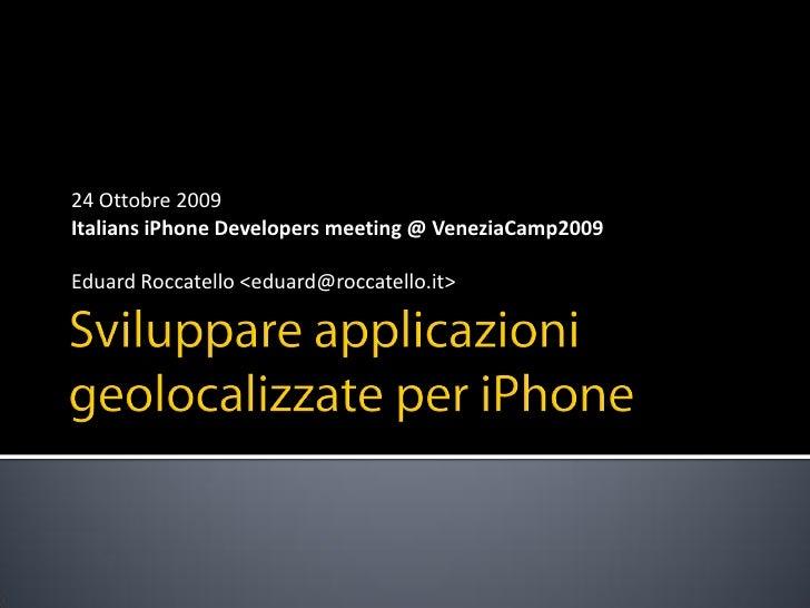 24 Ottobre 2009 Italians iPhone Developers meeting @ VeneziaCamp2009  Eduard Roccatello <eduard@roccatello.it>