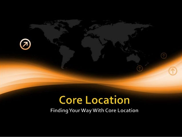    Core Location framework is used to determine    the current latitude and longitude of a device    and to configure and...