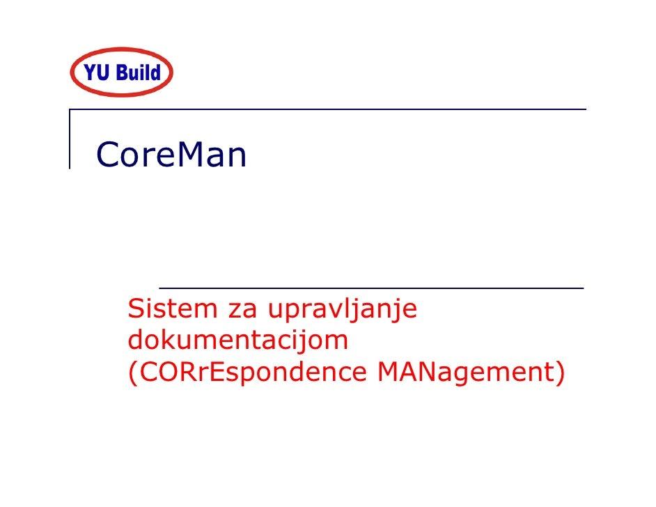 CoreMan     Sistem za upravljanje  dokumentacijom  (CORrEspondence MANagement)