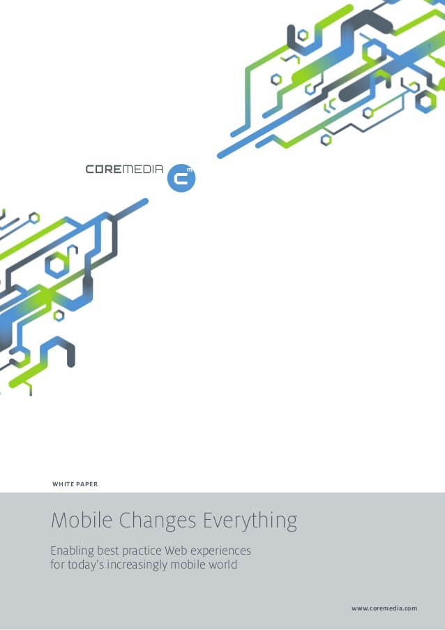 WHITE PAPER  Mobile Changes Everything Enabling best practice Web experiences for today's increasingly mobile world www.co...